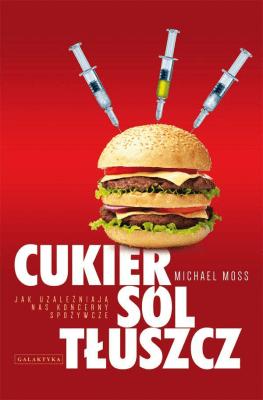Cukier, sól, tłuszcz. Jak uzależniają nas... - MossMichael - Książki Kuchnia, potrawy