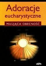 Adoracje eucharystyczne - praca zbiorowa - Książki Literatura piękna