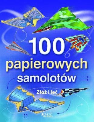 100 papierowych samolotów. Złóż i leć. - TudorAndy - Książki Książki dla dzieci