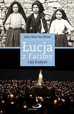 Łucja z Fatimy i jej kuzyni - NevesJoaoCesar - Książki Biografie, wspomnienia