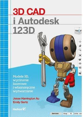 3D CAD i Autodesk 123D - GertzEmily, HarringtonAuJesse - Książki Informatyka, internet