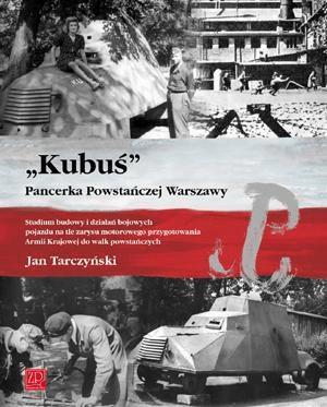 """""""Kubuś"""". Pancerka Powstańczej Warszawy - TarczyńskiJan - Książki Historia, archeologia"""