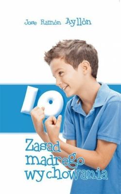 10 zasad mądrego wychowania - AyllonJoseRamon - Książki Poradniki i albumy