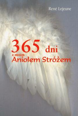 365 dni z moim Aniołem Stróżem - LejeuneRene - Książki Religioznawstwo, nauki teologiczne