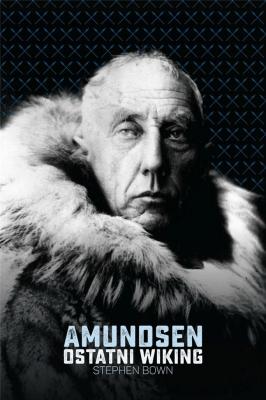 Amundsen. Ostatni wiking - BownStephen - Książki Biografie, wspomnienia