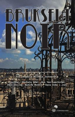 Bruksela Noir - Opracowaniezbiorowe - Książki Mapy, przewodniki, książki podróżnicze