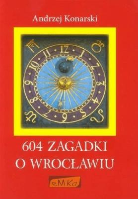 604 zagadki o Wrocławiu - KonarskiAndrzej - Książki Historia, archeologia