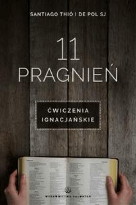 11 pragnień. Ćwiczenia ignacjańskie - ThioSantiago, PolDe - Książki Literatura piękna