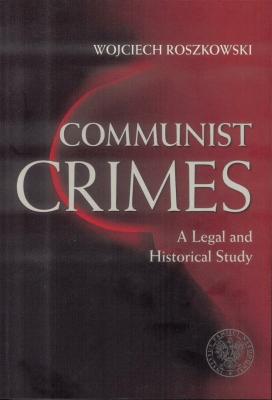Communist crimes. A legal and historical study - RoszkowskiWojciech - Książki Książki obcojęzyczne