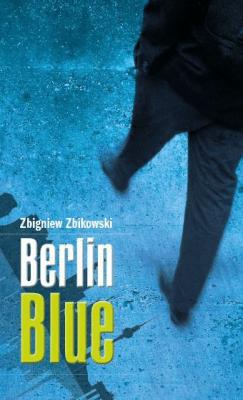 Berlin Blue - ZbikowskiZbigniew - Książki Kryminał, sensacja, thriller