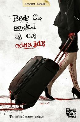 Będę Cię szukał, aż Cię odnajdę - Krzysztof Koziołek - Książki Kryminał, sensacja, thriller