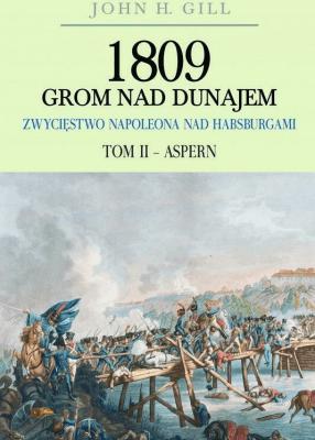 1809 Grom nad Dunajem. Zwycięstwo Napoleona nad Habsburgami. Tom 2. Aspern. - GillJohn - Książki Historia, archeologia
