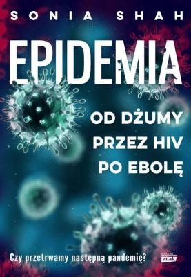 Epidemia. Od dżumy, przez HIV, po ebolę. - ShahSonia - Książki Reportaż, literatura faktu