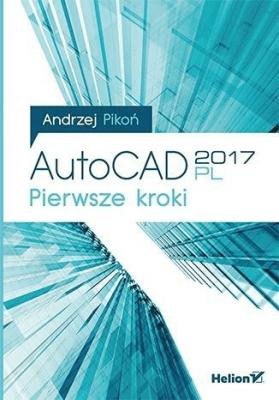 AutoCAD 2017 PL. Pierwsze kroki - PikońAndrzej - Książki Informatyka, internet