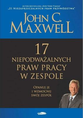 17 niepodważalnych praw pracy w zespole - MaxwellJohnC. - Książki Literatura piękna