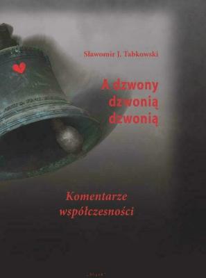 A dzwony dzwonią dzwonią - TabkowskiSławomirJ. - Książki Historia, archeologia