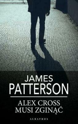 Alex Cross musi zginąć. Wydanie kieszonkowe - PattersonJames - Książki Kryminał, sensacja, thriller