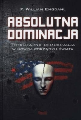 Absolutna dominacja - EngdahlF.William - Książki Książki naukowe i popularnonaukowe
