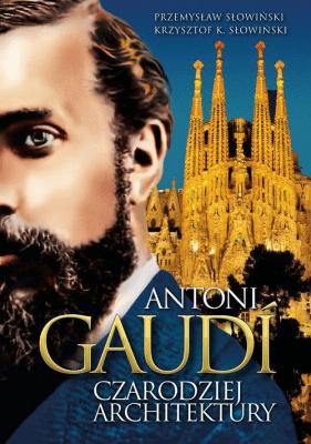 Antoni Gaudi. Czarodziej architektury - SłowińskiPrzemysław, Krzysztof K. Słowiński - Książki Biografie, wspomnienia