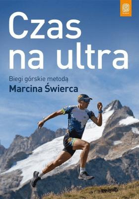 Czas na ultra. Biegi górskie metodą Marcina Świerca - ŚwiercMarcin - Książki Sport, forma fizyczna