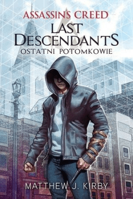 Assassin`s Creed. Last Descendants. Ostatni potom. - Kirby Matthew J. - Książki Fantasy, science fiction, horror