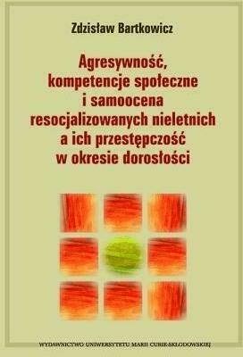 Agresywność, kompetencje społeczne i samoocena... - BartkowiczZdzisław - Książki Książki naukowe i popularnonaukowe