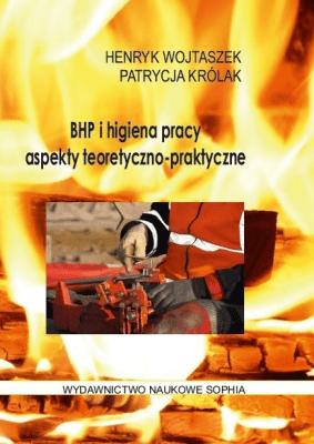 Bhp i higiena pracy.Aspekty teoretyczne-praktyczne - Patrycja Królak, Henryk Wojtaszek - Książki Prawo, administracja