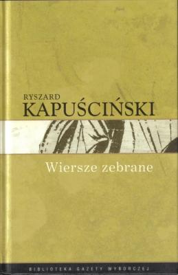 Ryszard Kapuściński T10 Wiersze Zebrane Kapuściński