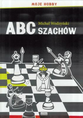 ABC szachów. Moje hobby TW LITERAT - Michał Wodzyński - Książki Poradniki i albumy