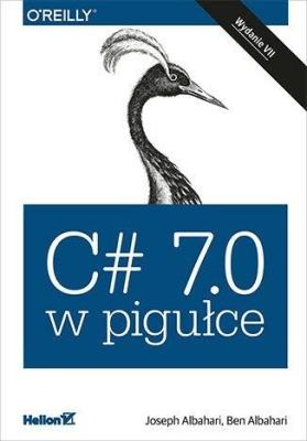 C# 7.0 w pigułce - AlbahariJoseph, AlbahariBen - Książki Informatyka, internet