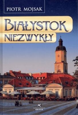 Białystok niezwykły - MojsakPiotr - Książki Poradniki i albumy
