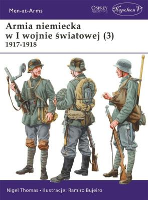 Armia niemiecka w I wojnie światowej. Część 3. 1917-1918. - NigelThomas - Książki Historia, archeologia