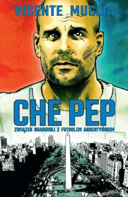 Che Pep. Związek Guardioli z futbolem argentyńskim - MugliaVicente - Książki Reportaż, literatura faktu
