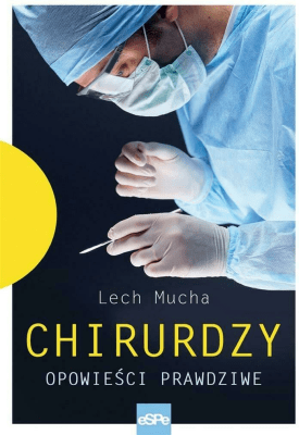 Chirurdzy. Opowieści prawdziwe - LechMucha - Książki Reportaż, literatura faktu