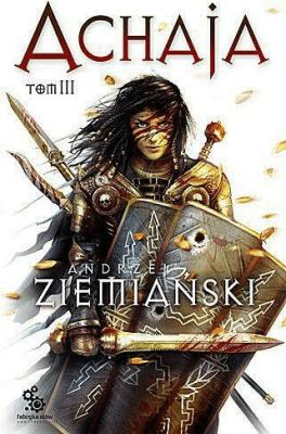 Achaja. Tom 3. - ZiemiańskiAndrzej - Książki Fantasy, science fiction, horror