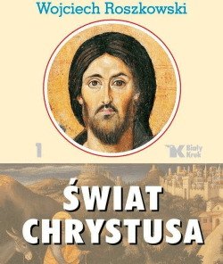 Świat Chrystusa. Tom 1