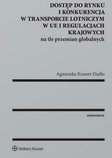 Dostęp do rynku i konkurencja w transporcie... - Kunert-DialloAgnieszka - Książki Prawo, administracja