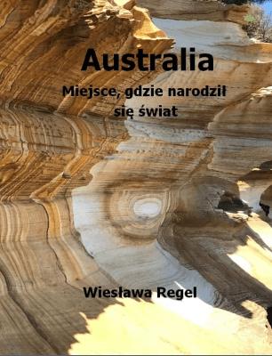 Australia. Miejsce, gdzie narodził się świat. - RegelWiesława - Książki Mapy, przewodniki, książki podróżnicze