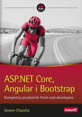 ASP.NET Core, Angular i Bootstrap. Kompletny przybornik front-end developera. - ChiarettaSimone - Książki Informatyka, internet