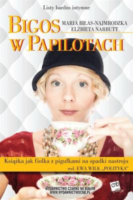 Bigos w papilotach - Biłas-NajmrodzkaMaria, NarbuttElżbieta - Książki Literatura obyczajowa, erotyczna