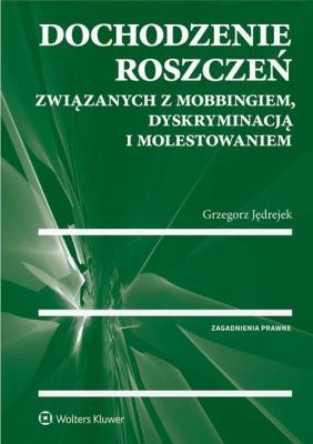 Dochodzenie roszczeń związanych z mobbingiem dyskryminacją i molestowaniem - JędrejekGrzegorz - Książki Prawo, administracja