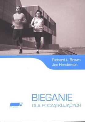 Bieganie dla początkujących - BrownRichardL., HendersonJoe - Książki Sport, forma fizyczna