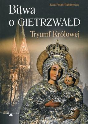 Bitwa o Gietrzwałd Tryumf Królowej - Polak-PałkiewiczEwa - Książki Poradniki i albumy