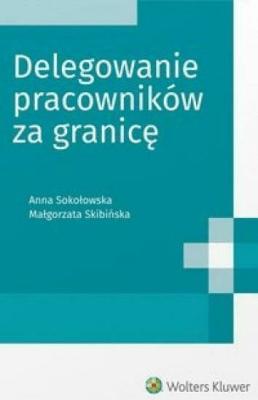 Delegowanie pracowników za granicę - SkibińskaMałgorzata, SokołowskaAnna - Książki Prawo, administracja