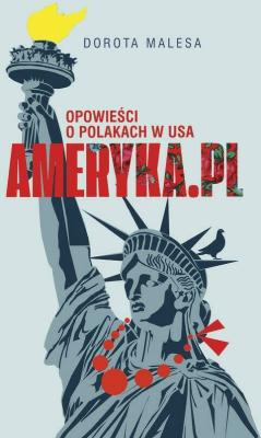 Ameryka.pl. Opowieści o Polakach w USA. - MalesaDorota - Książki Reportaż, literatura faktu
