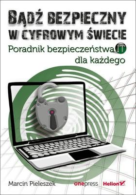 Bądź bezpieczny w cyfrowym świecie. - PieleszekMarcin - Książki Informatyka, internet