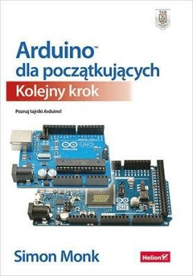 Arduino dla początkujących. Kolejny krok. Poznaj tajniki Arduino! - MonkSimon - Książki Informatyka, internet