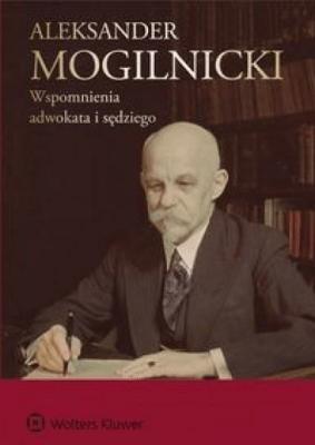 Aleksander Mogilnicki Wspomnienia adwokata i sędzi - MogilnickiAleksander - Książki Prawo, administracja