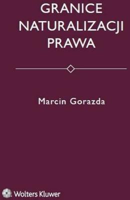 Granice naturalizacji prawa - GorazdaMarcin - Książki Prawo, administracja