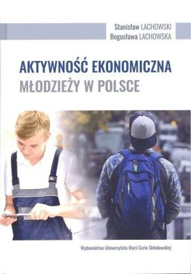 Aktywność ekonomiczna młodzieży w Polsce - LachowskiStanisław, LachowskaBogusława - Książki Książki naukowe i popularnonaukowe